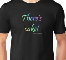 There's Cake! Unisex T-Shirt