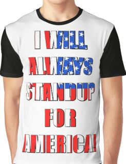 I Will Always STANDUP For America! 4 Graphic T-Shirt
