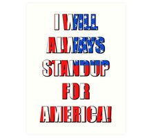 I Will Always STANDUP For America! 4 Art Print