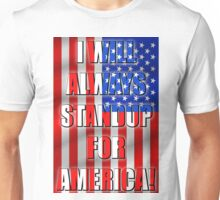 I Will Always STANDUP For America! 2 Unisex T-Shirt