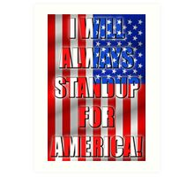 I Will Always STANDUP For America! 2 Art Print