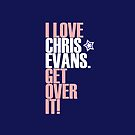 I Love Chris Evans get over it! pink ver. by Summer Iscoming