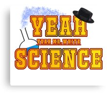 Yeah Mr.White, Yeah Science! Canvas Print