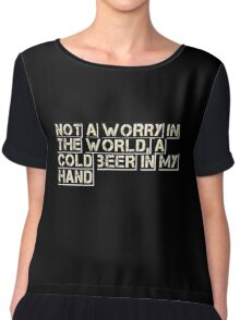 Not a Worry in The World. A Cold Beer in My Hand Chiffon Top