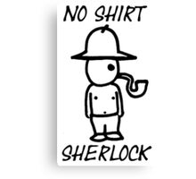 No Shirt Sherlock  Canvas Print