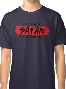 Not Today Satan (white) Classic T-Shirt
