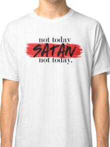 Not Today Satan (white) Classic T-Shirt
