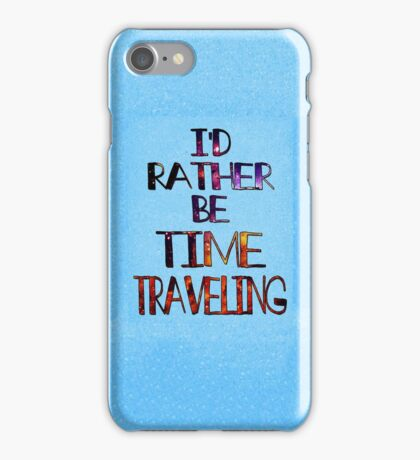 I'd Rather Be Time Traveling iPhone Case/Skin