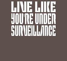 Live Life Like You're Under Surveillance  Unisex T-Shirt