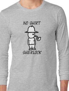 No Shirt Sherlock  Long Sleeve T-Shirt