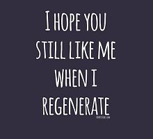 Doctor Who - I hope you still like me when I regenerate Womens Fitted T-Shirt