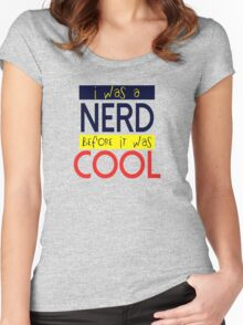 I was nerd before it was cool Women's Fitted Scoop T-Shirt