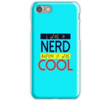 I was nerd before it was cool iPhone Case/Skin