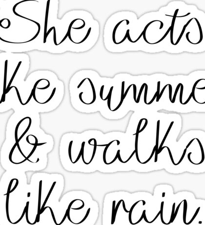 She acts like summer and walks like rain Sticker