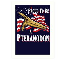 Proud To Be A Pteranodon Art Print