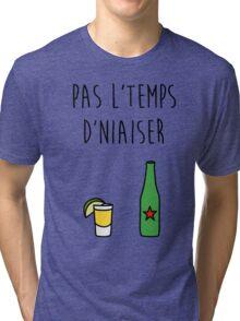 Pas l'temps d'niaiser Tri-blend T-Shirt
