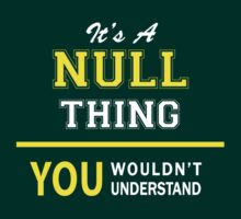It's A NULL thing, you wouldn't understand !! by satro
