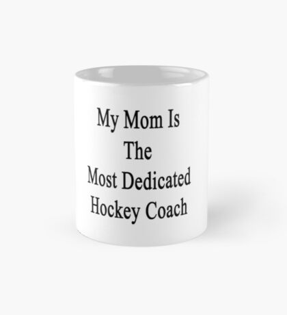 My Mom Is The Most Dedicated Hockey Coach  Mug