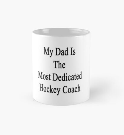 My Dad Is The Most Dedicated Hockey Coach  Mug