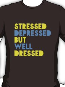 Stressed, Depressed But Well Dressed T-Shirt
