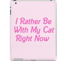I rather be with my cat rn iPad Case/Skin