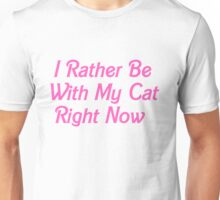 I rather be with my cat rn Unisex T-Shirt