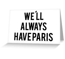 We´ll always have paris Greeting Card