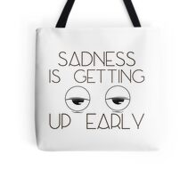 Sadness getting up early Tote Bag