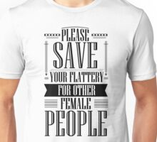 Save your flattery Unisex T-Shirt