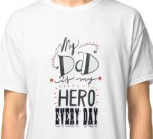 My Dad the hero Classic T-Shirt
