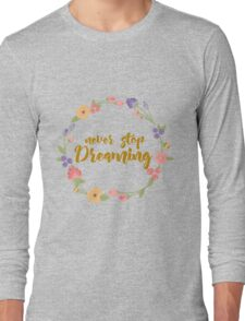 Never Stop Dreaming Long Sleeve T-Shirt