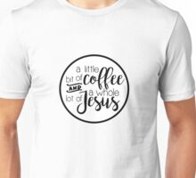 a little bit of coffee and a whole lot of Jesus Unisex T-Shirt