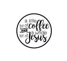 a little bit of coffee and a whole lot of Jesus Photographic Print