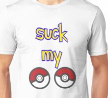 SUCK MY POKEBALLS (STILL STANK) Unisex T-Shirt