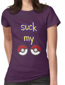 SUCK MY POKEBALLS (STILL STANK) Womens Fitted T-Shirt