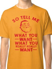 So Tell Me What You Want What You Really Really Want Classic T-Shirt