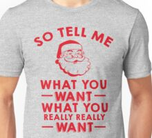 So Tell Me What You Want What You Really Really Want Unisex T-Shirt