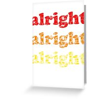 Alright Alright Alright - Matthew McConaughey : White Greeting Card