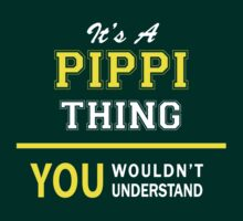 It's A PIPPI thing, you wouldn't understand !! by satro