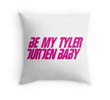 Be My Tyler Durden Baby Throw Pillow