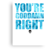 Breaking Bad - You're Goddamn Right Canvas Print