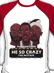 MIR FONTANE - HE SO CRAZY: MARTIN, COLE AND TOMMY T-Shirt