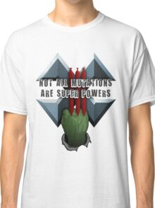 Not all mutations are super powers Classic T-Shirt