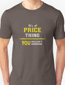It's A PRICE thing, you wouldn't understand !! T-Shirt