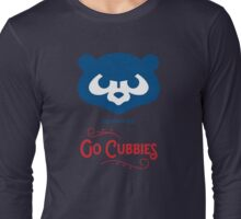 go Cubbies: we don't quit Long Sleeve T-Shirt