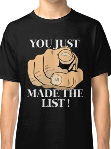 You just made the LIST !  Classic T-Shirt