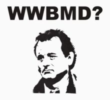 What Would Bill Murray Do?  by ZSBakerStreet