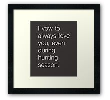 I vow to always love you, even during hunting season Framed Print