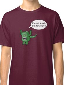 I AM NOT SMALL ! Classic T-Shirt
