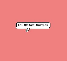 lol ur not troyler by Penny88805